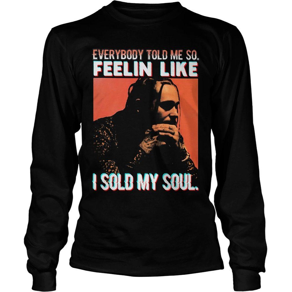 Everybody Told Feelin Like Sold Soul Longsleeve Tee