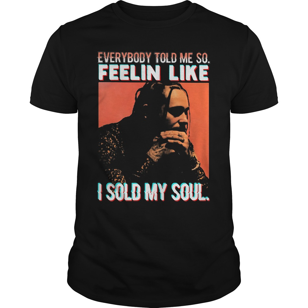 Everybody Told Feelin Like Sold Soul Shirt