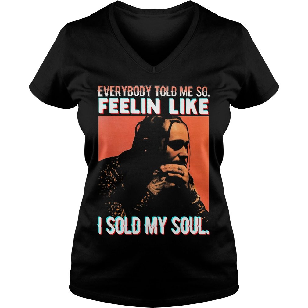 Everybody Told Feelin Like Sold Soul V Neck T Shirt