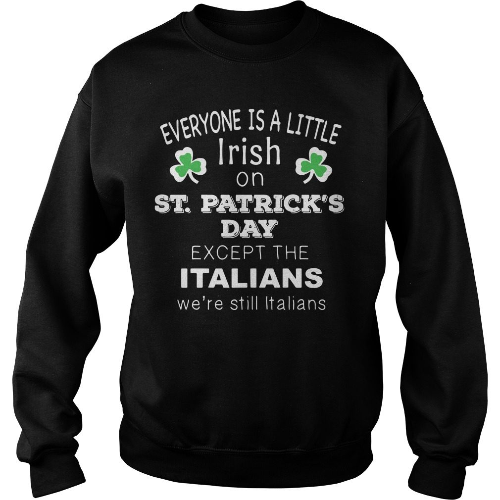 Everyone Little Irish St Patricks Day Except Italians Sweater