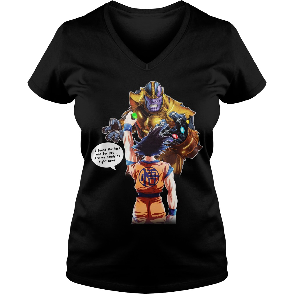 Goku vs Thanos Dragon Ball vs Infinity War - I found the last one for you are ready to fight now V-neck t-shirt