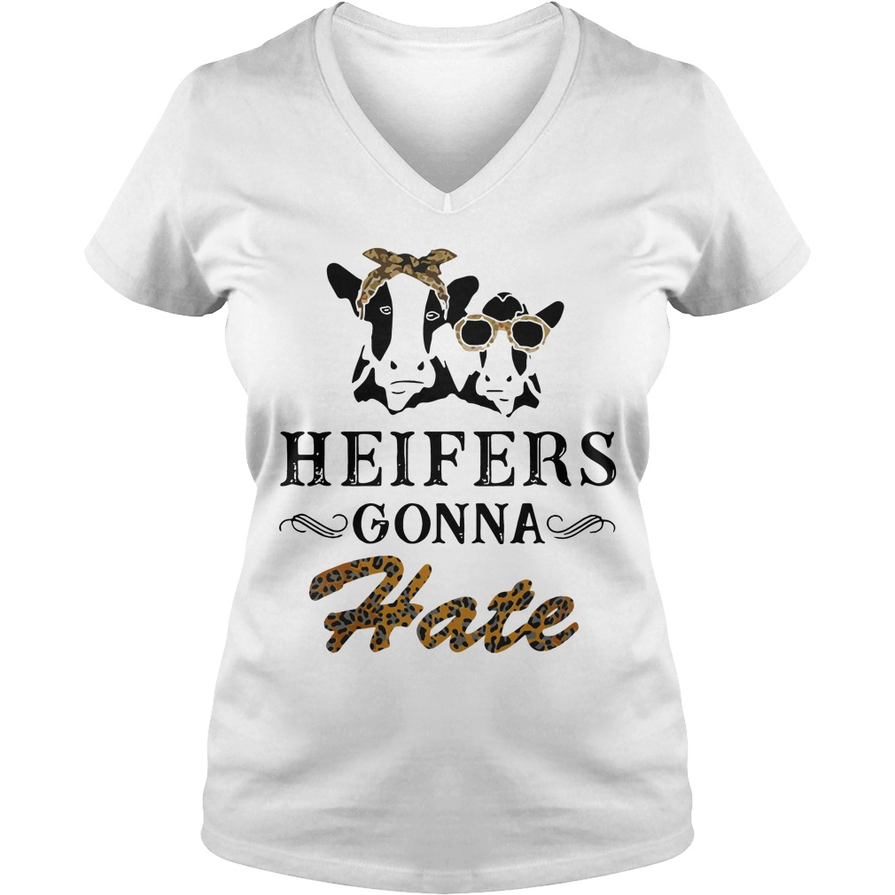 Heifers Gonna Hate V Neck T Shirt