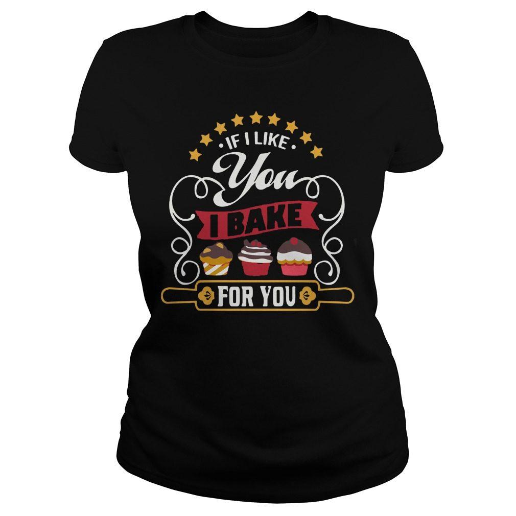 If I Like You I Bake For You Ladies Tee