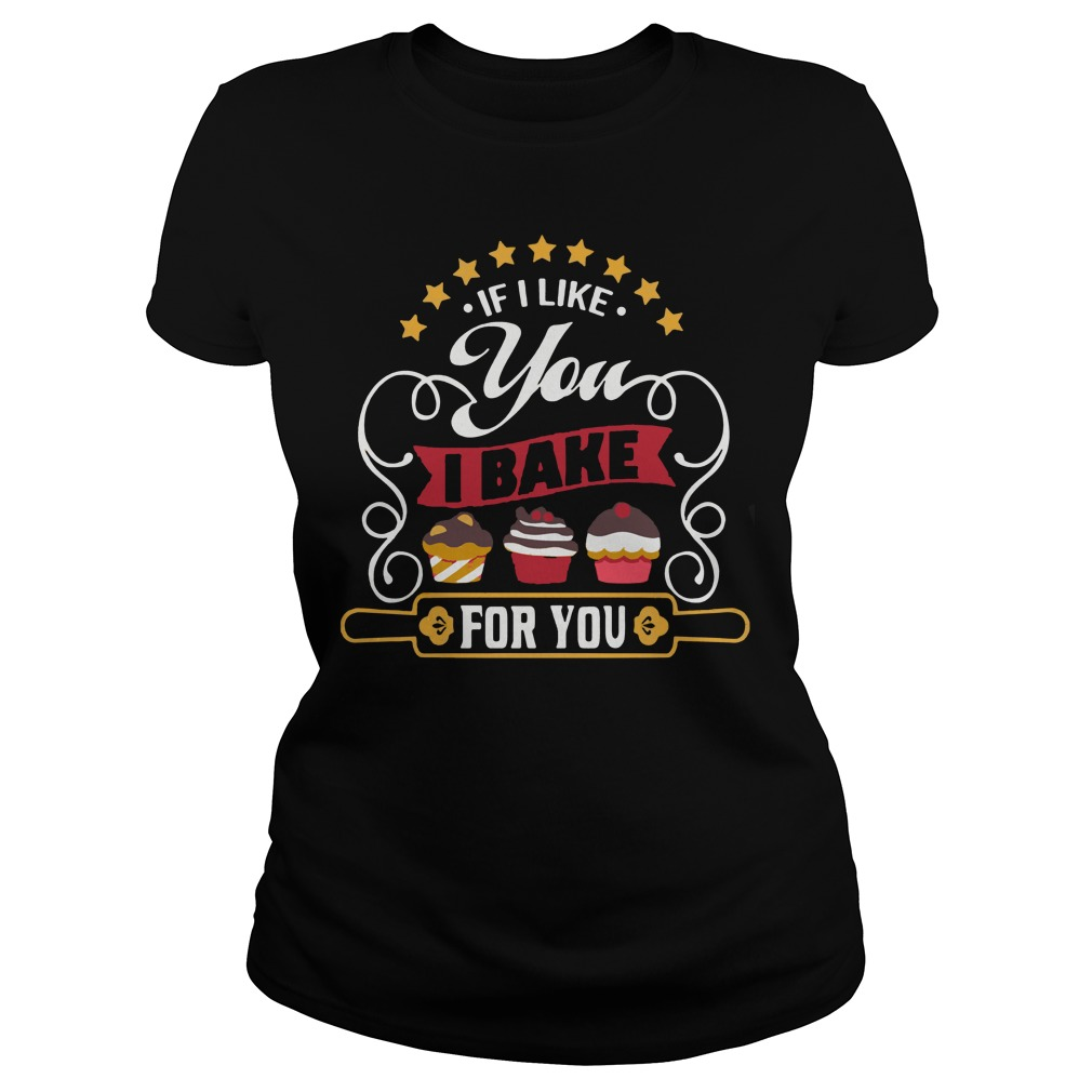 If I Like You I Bake For You Ladies Tee