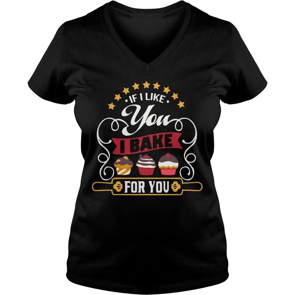If I Like You I Bake For You V Neck T Shirt