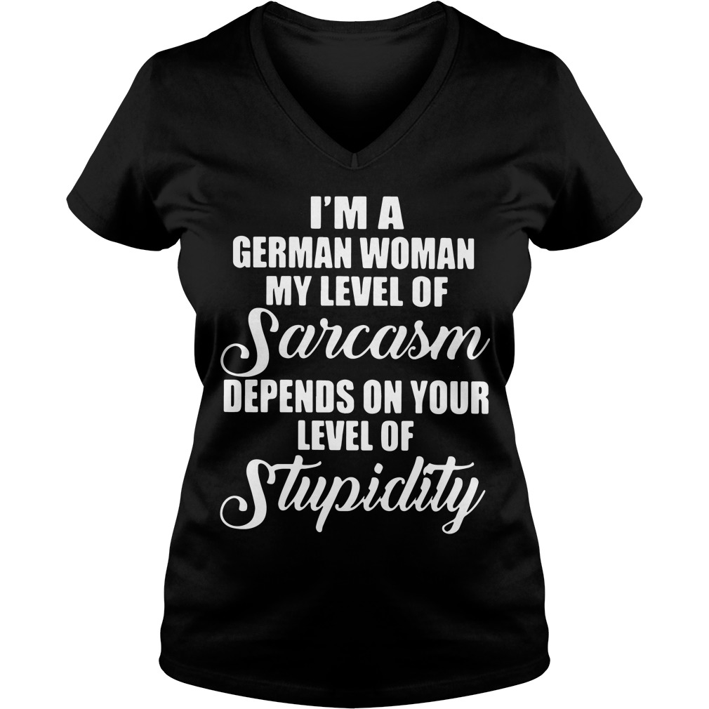 Im German Woman Level Sarcasm V Neck T Shirt