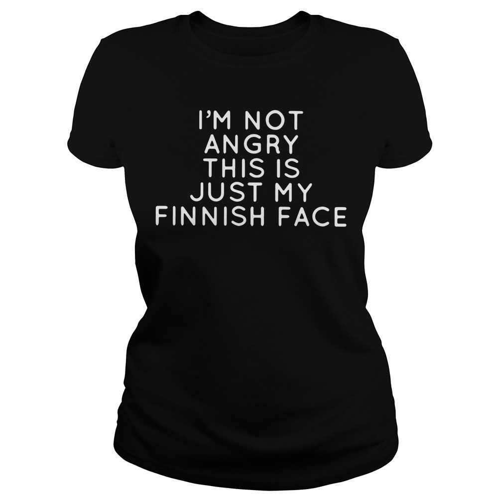 Im Not Angry This Is Just My Finnish Face Ladies Tee