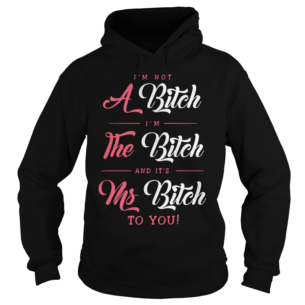Im Not Bitch Im Bitch Ms Bitch Hoodie