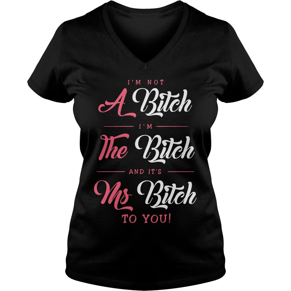 Im Not Bitch Im Bitch Ms Bitch V-neck t-shirt