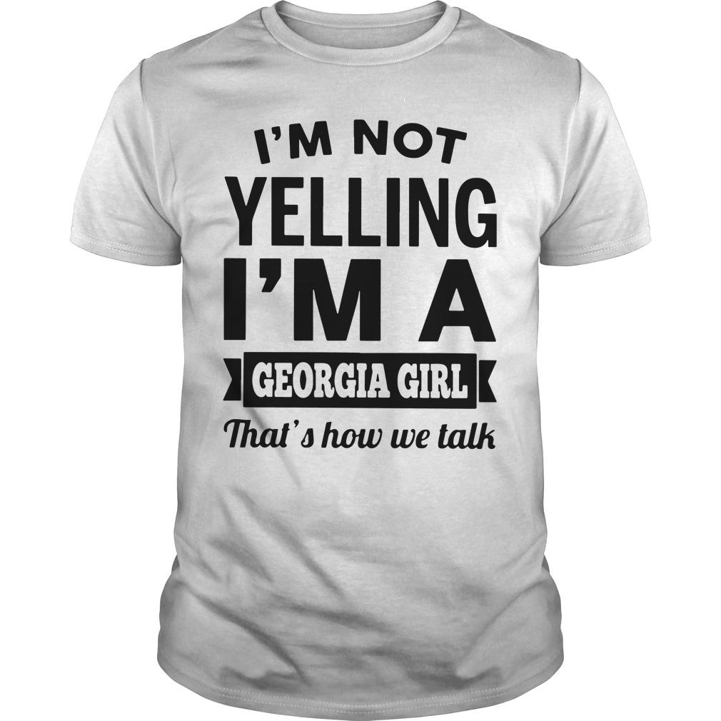 Im Not Yelling Im A Georgia Girl Thats How We Talk Guys Shirt