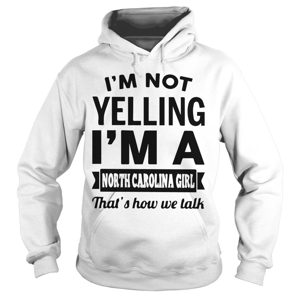 Im Not Yelling Im A North Carolina Girl Thats How We Talk Hoodie