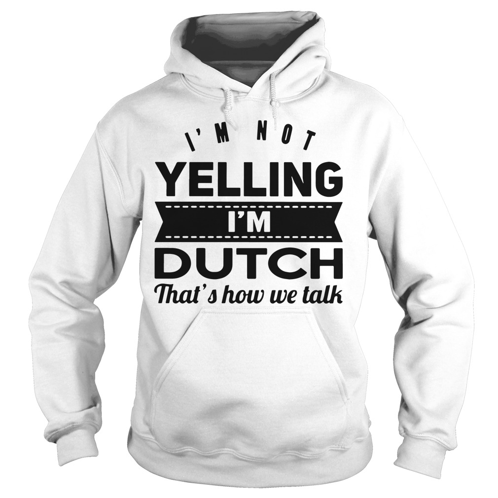 Im Not Yelling Im Dutch Thats Talk Hoodie