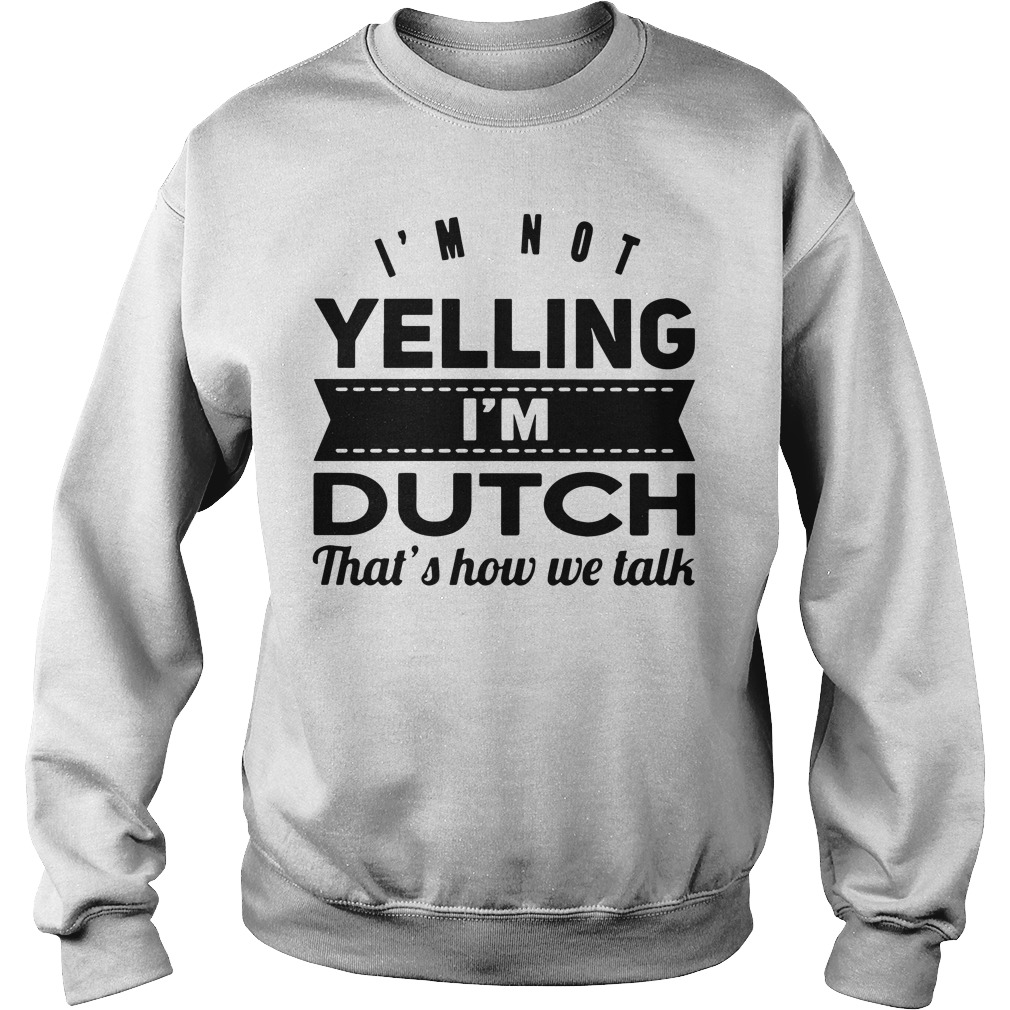 Im Not Yelling Im Dutch Thats Talk Sweater