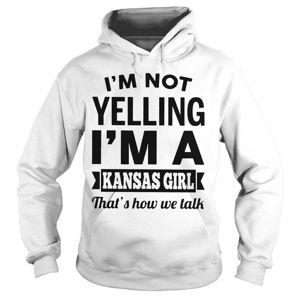 Im Not Yelling Im Kansas Girl Thats Talk Hoodie