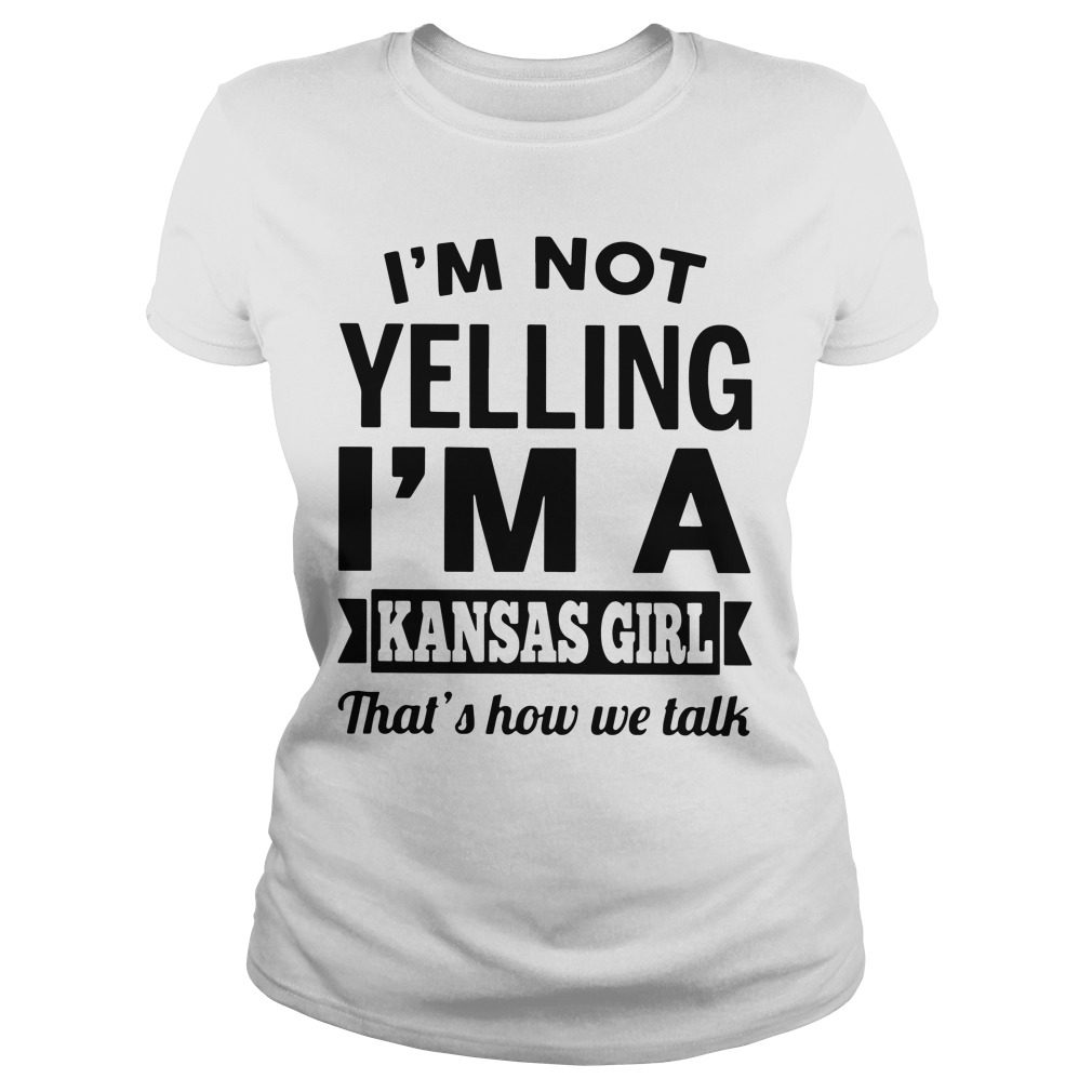 Im Not Yelling Im Kansas Girl Thats Talk Ladies Tee
