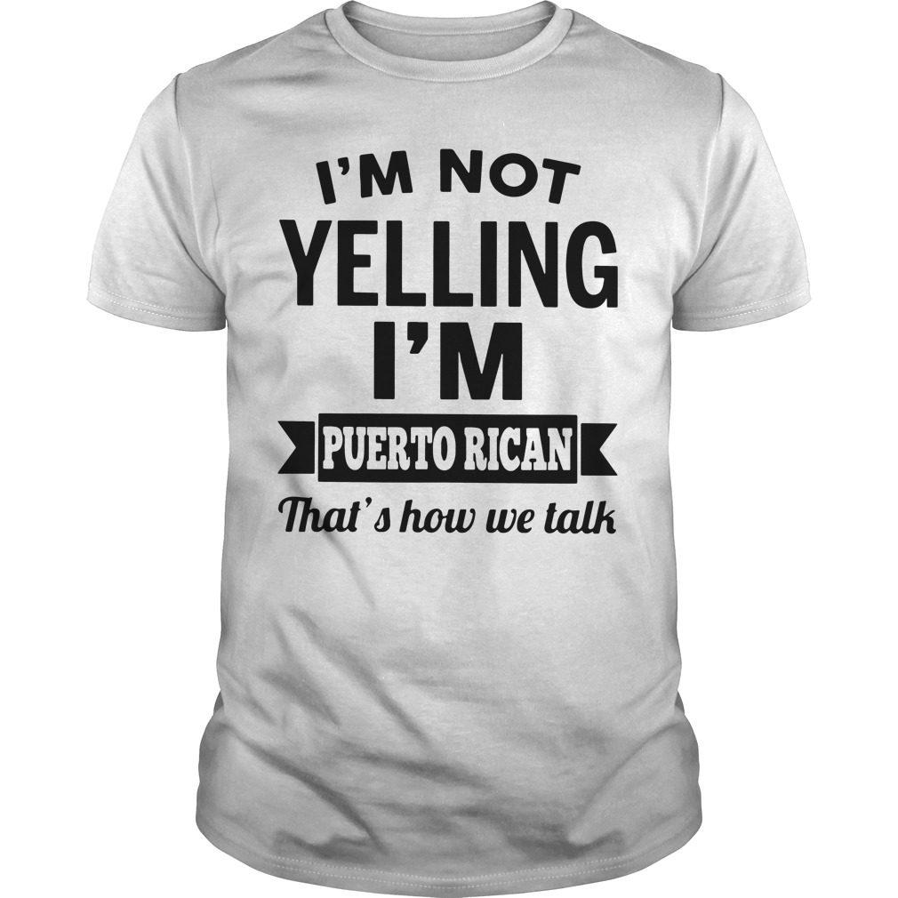 Im Not Yelling Im Puerto Rican Girl Thats How We Talk Guys Shirt