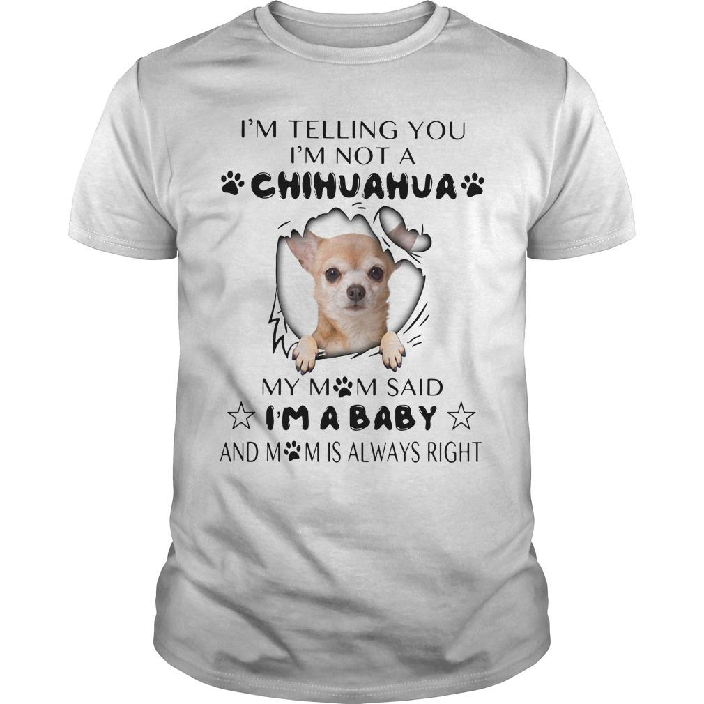 Im Telling Im Not Chihuahua Mom Said Im Baby Guys Shirt