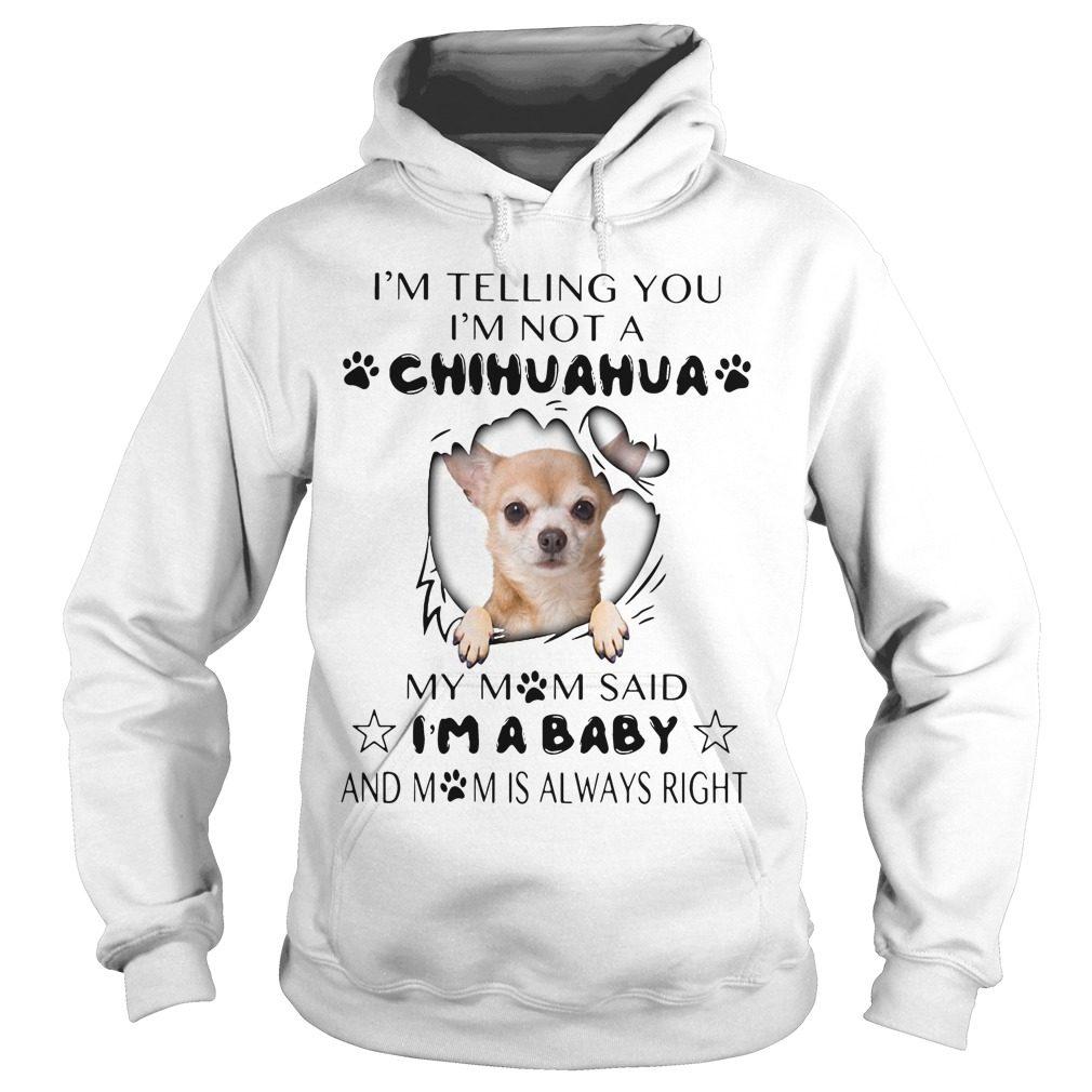 Im Telling Im Not Chihuahua Mom Said Im Baby Hoodie