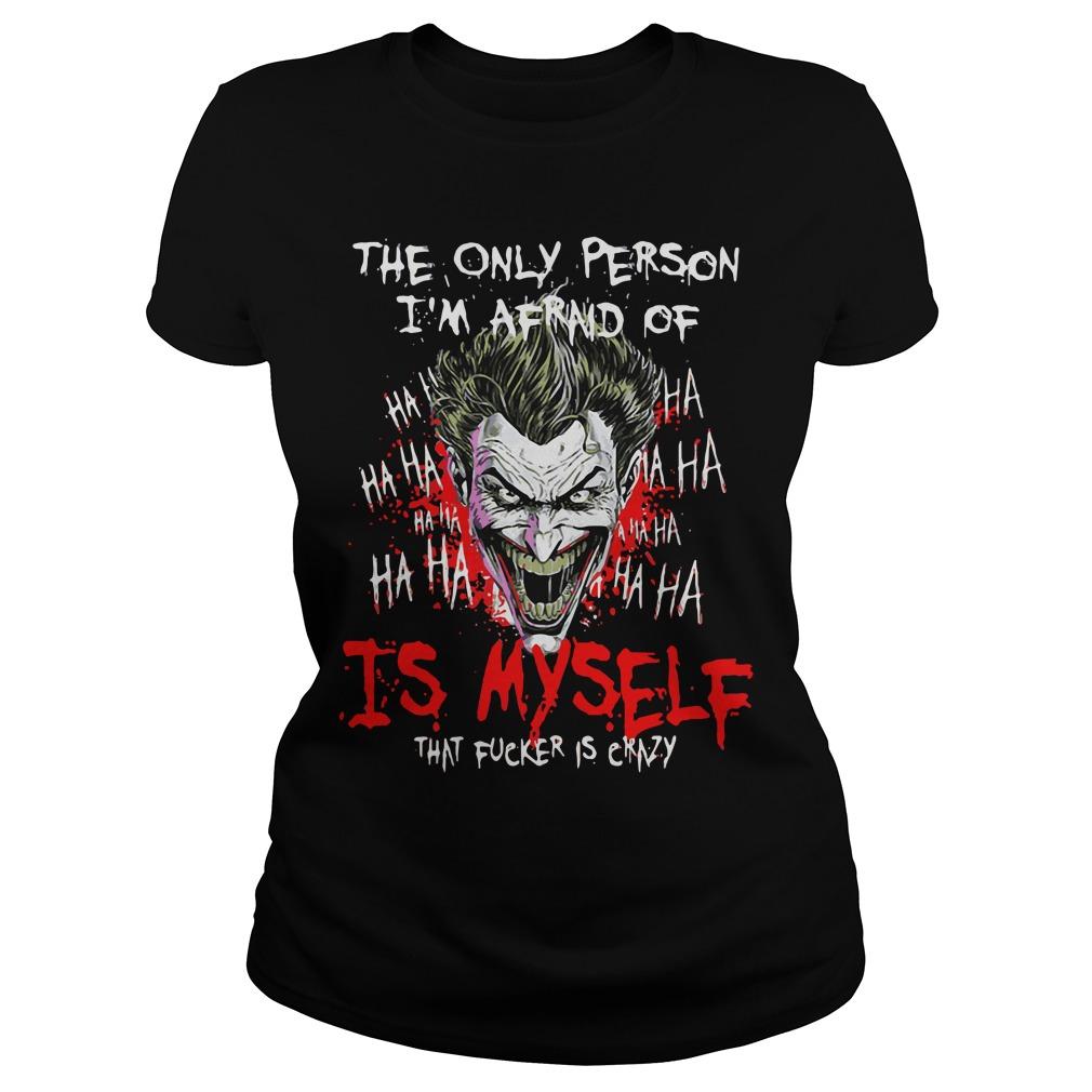 Joker Person Im Afraid Fucker Crazy Ladies Tee
