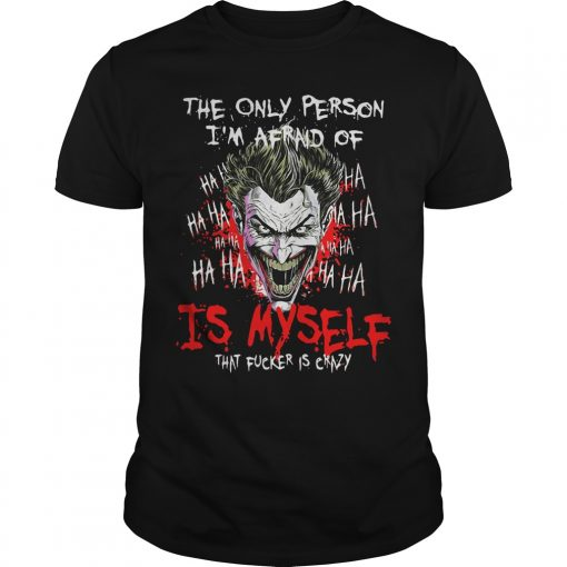 Joker Person Im Afraid Fucker Crazy Shirt