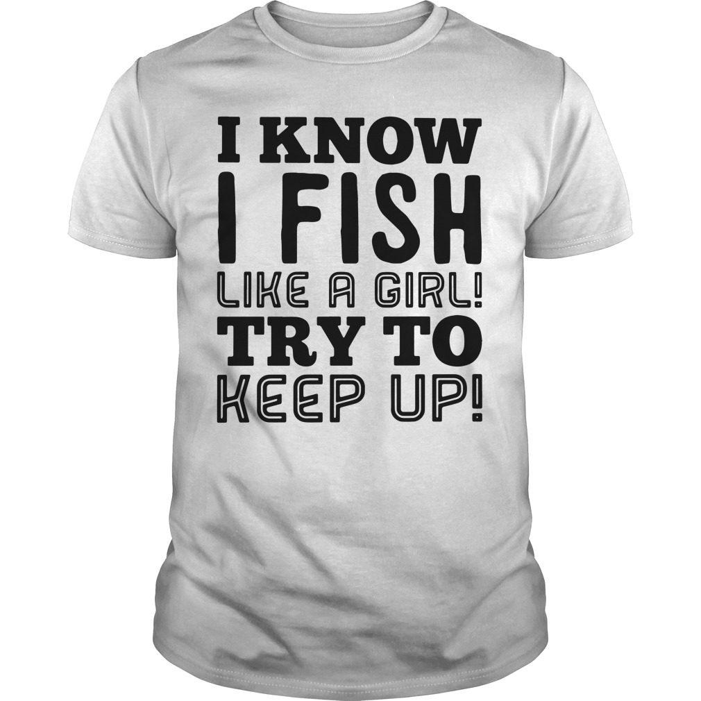 Know Fish Like Girl Try Keep Guys Shirt