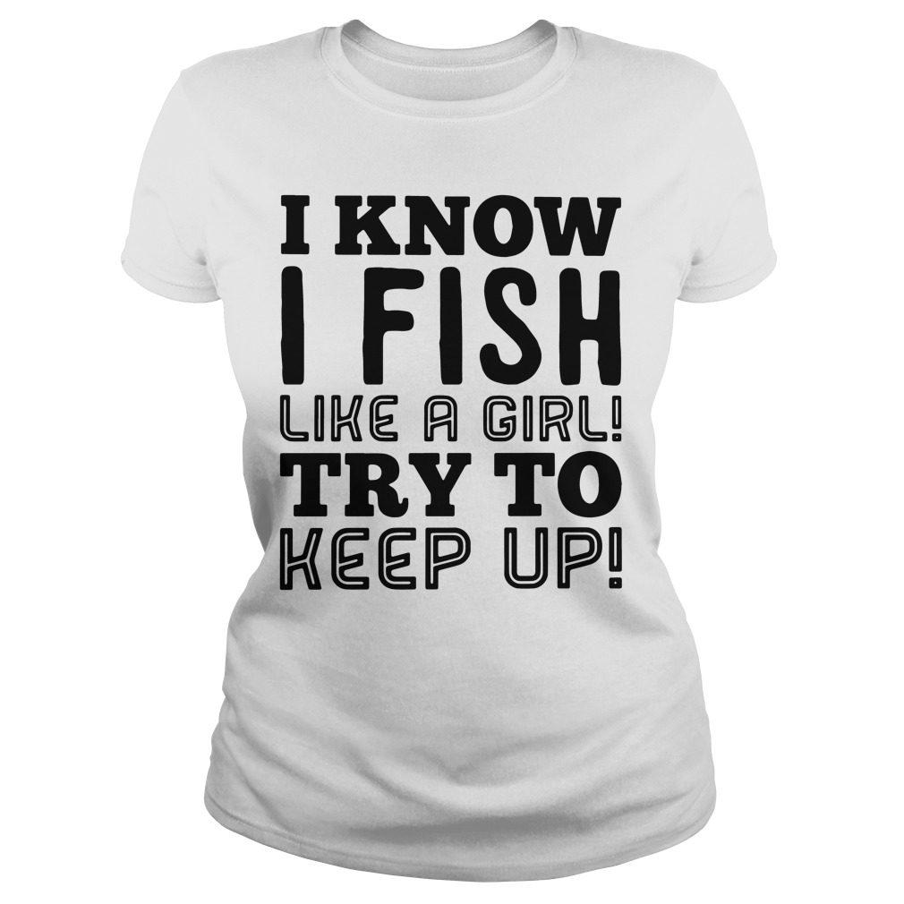 Know Fish Like Girl Try Keep Ladies Tee