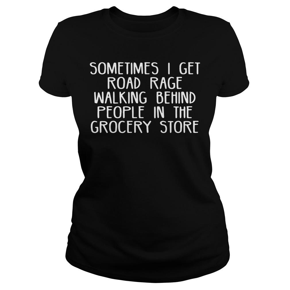 Sometimes Get Road Rage Walking Behind People Grocery Store Ladies Tee