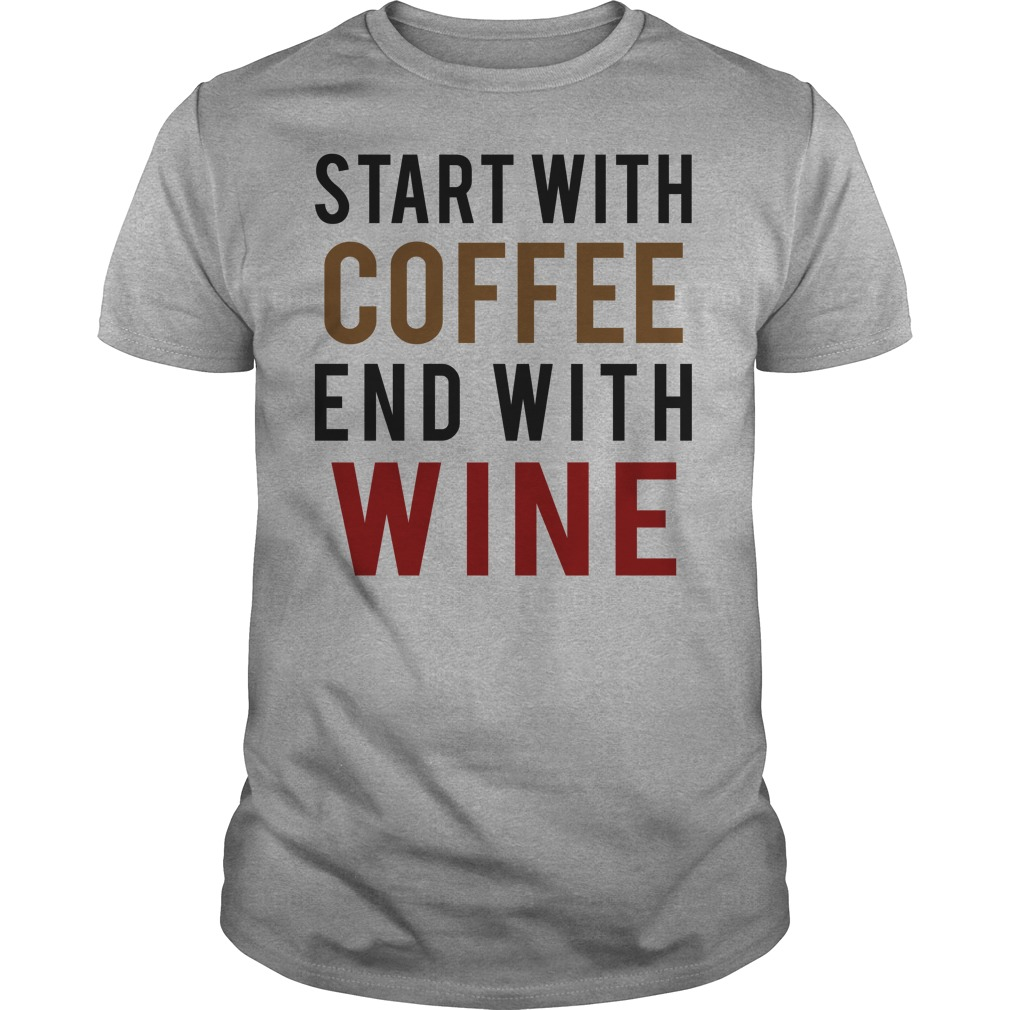 Start Coffee End Wine Guys Shirt