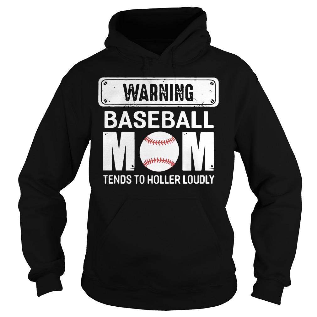 Warning Baseball Mom Tends Holler Loudly Hoodie