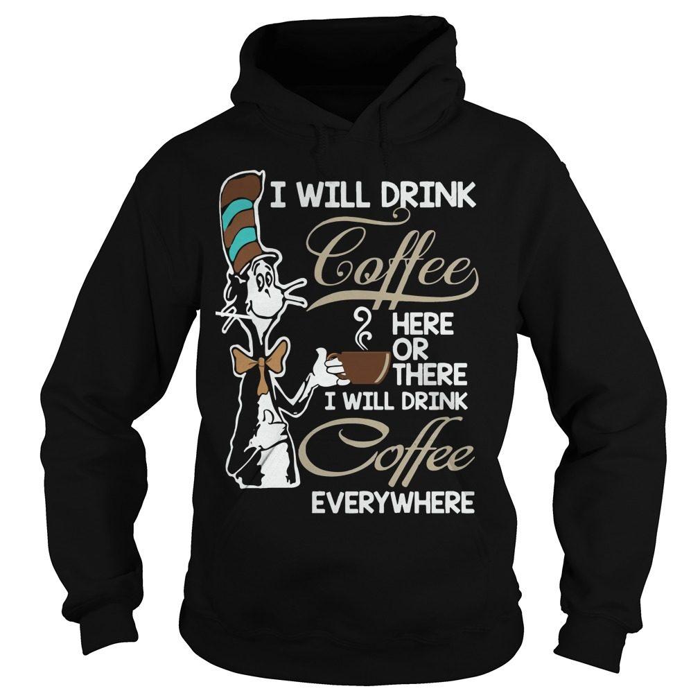 Will Drink Coffee Will Drink Coffee Everywhere Hoodie