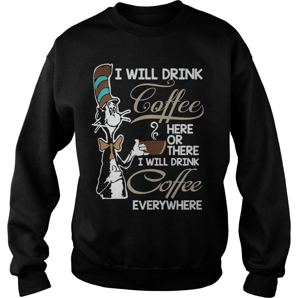 Will Drink Coffee Will Drink Coffee Everywhere Sweater