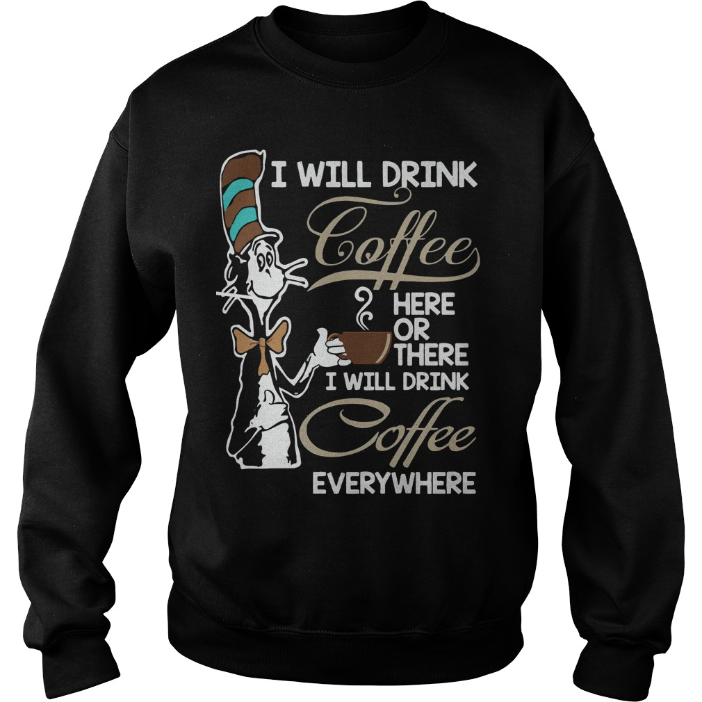 Will Drink Coffee Will Drink Coffee Everywhere Sweater