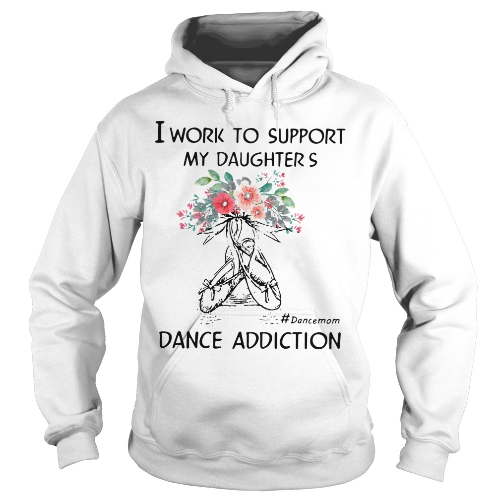 Work Support Daughters Dance Mom Addiction Hoodie