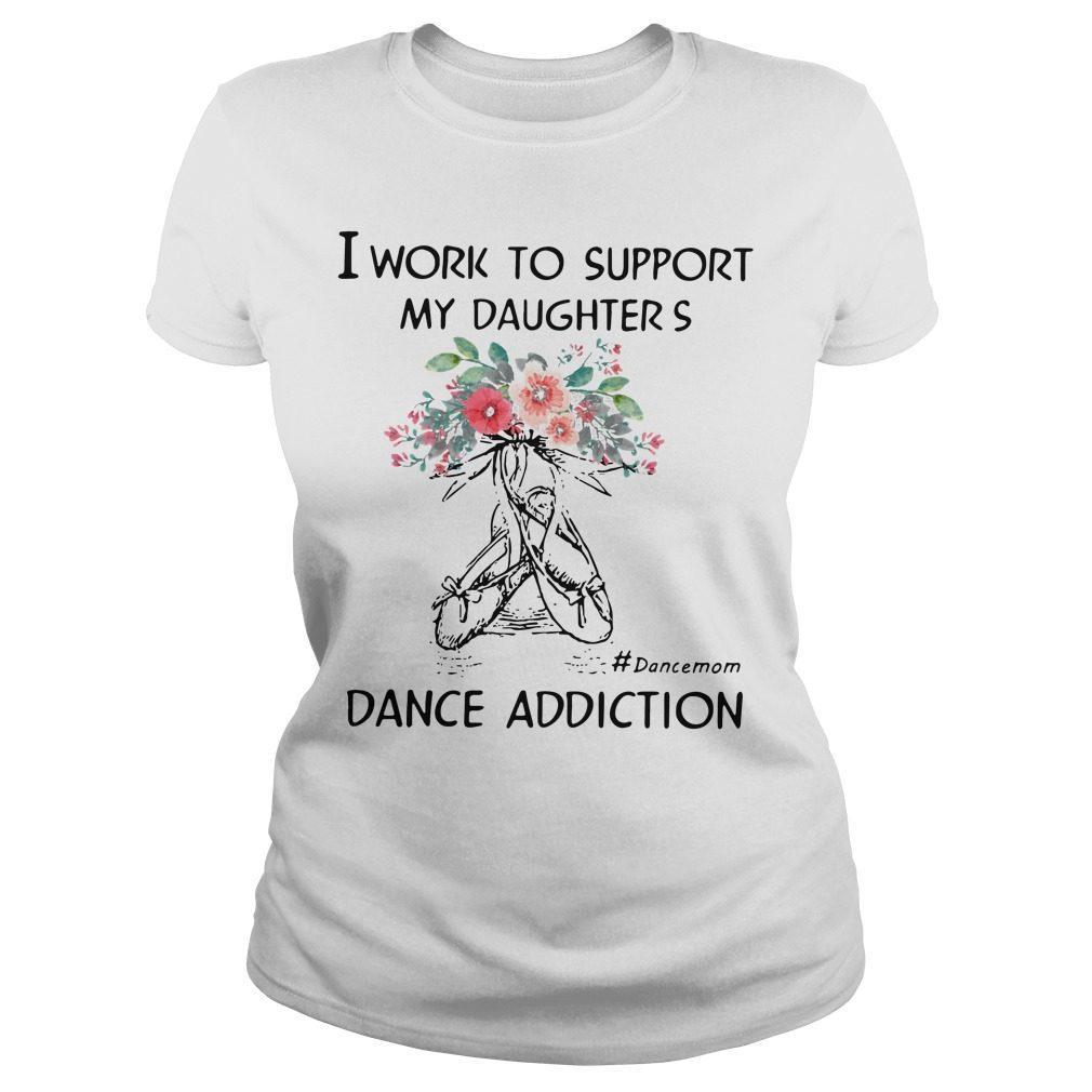 Work Support Daughters Dance Mom Addiction Ladies Tee