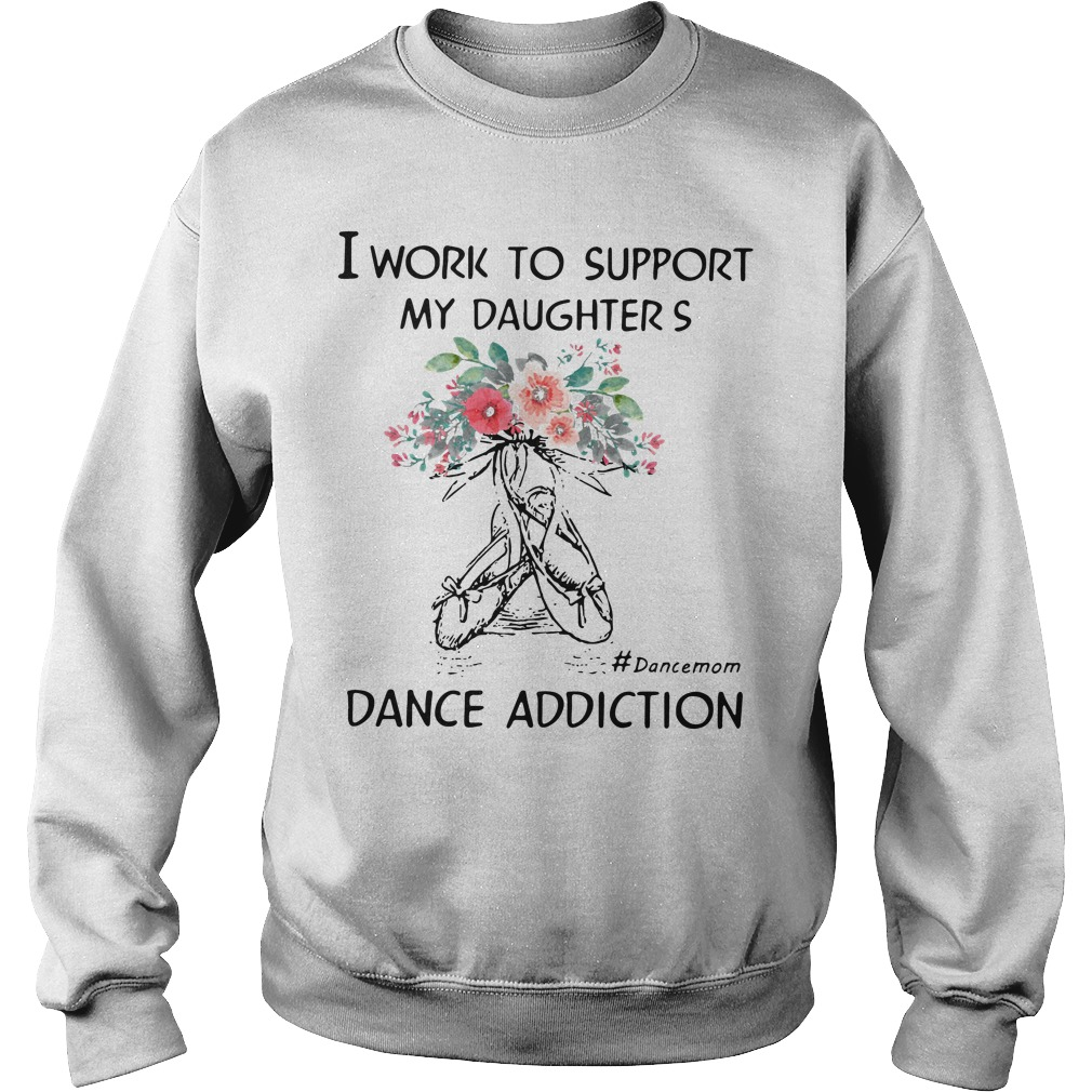 Work Support Daughters Dance Mom Addiction Sweater