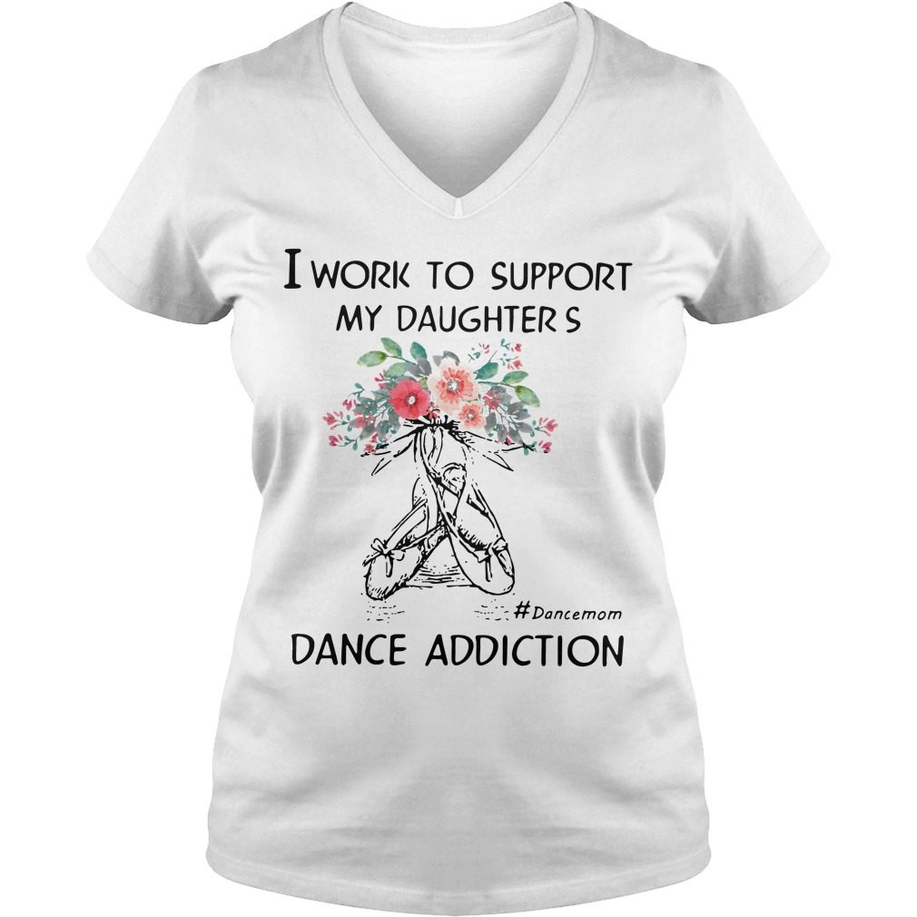 Work Support Daughters Dance Mom Addiction V Neck T Shirt