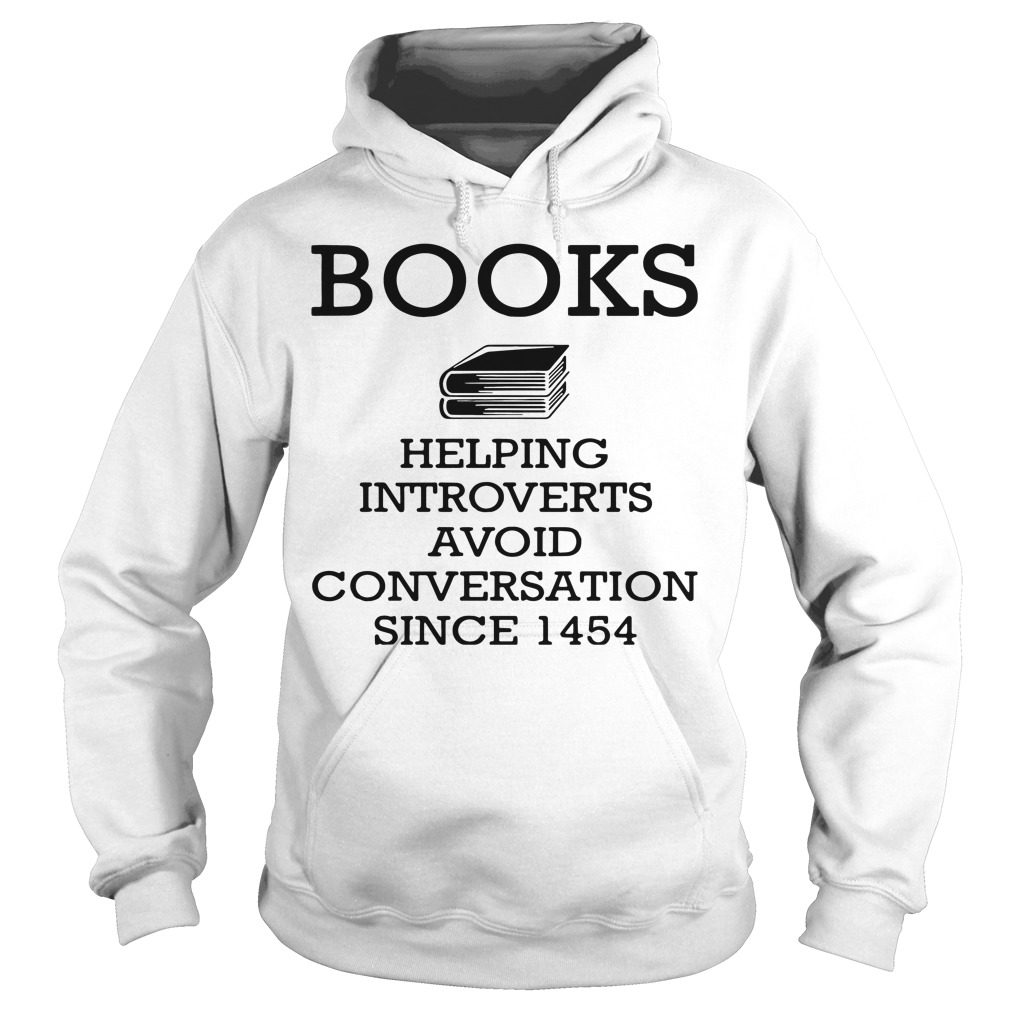 Books Helping Introverts Avoid Conversation Since 1454 Hoodie