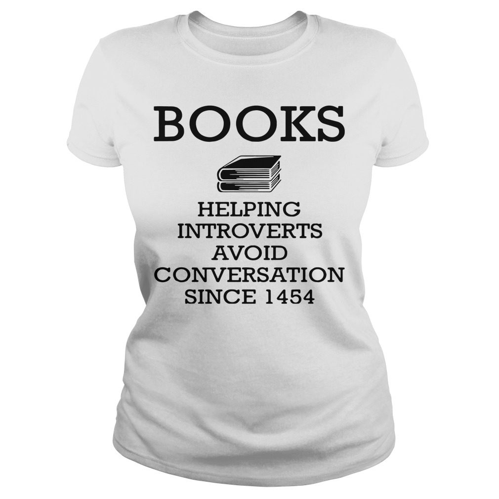 Books Helping Introverts Avoid Conversation Since 1454 Ladies Tee