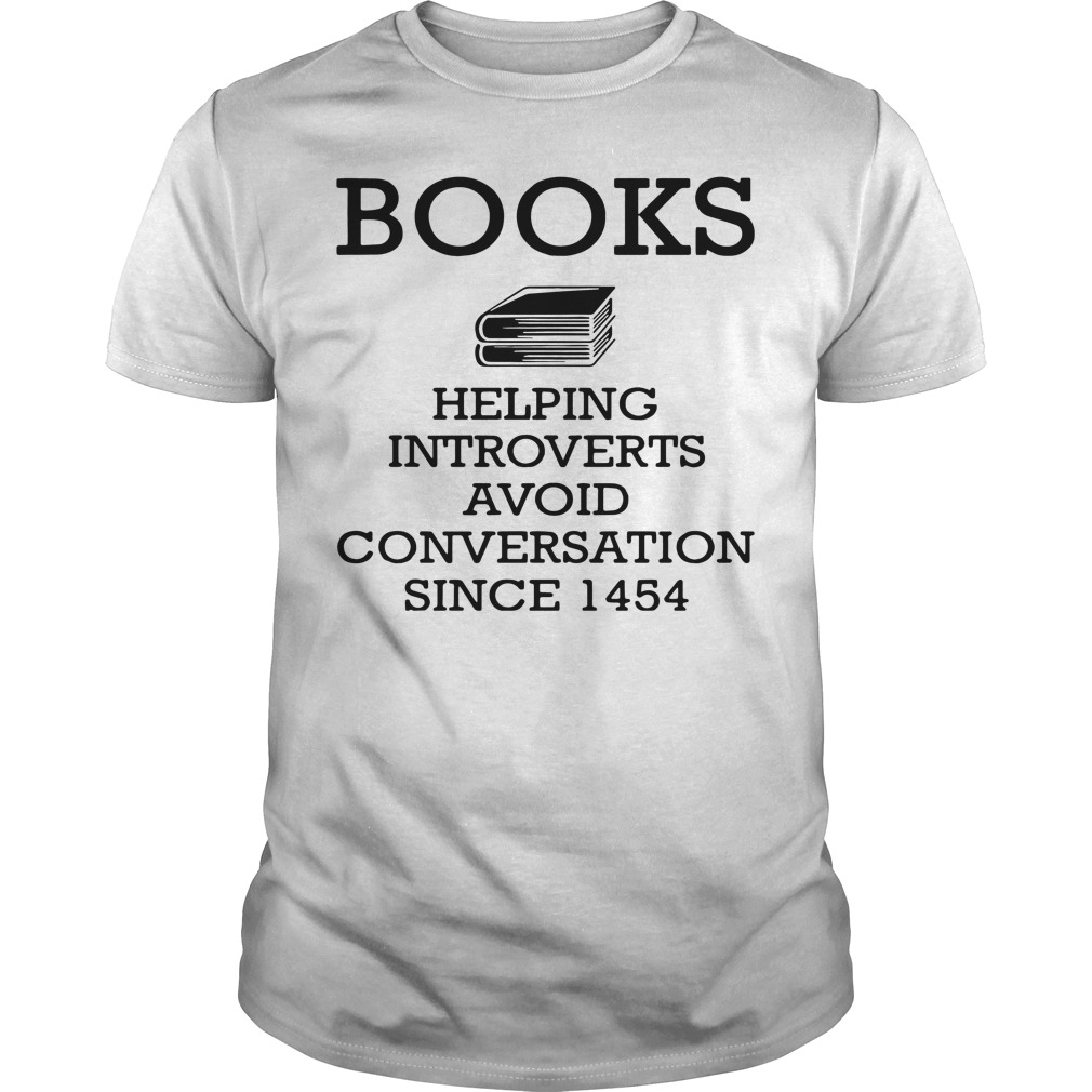 Books Helping Introverts Avoid Conversation Since 1454 Shirt