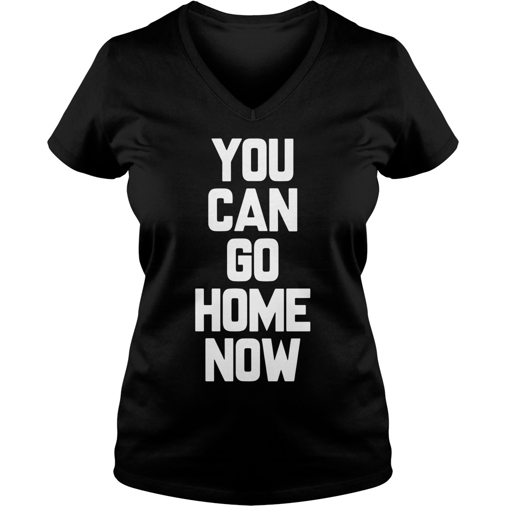 Can Go Home Now V Neck T Shirt
