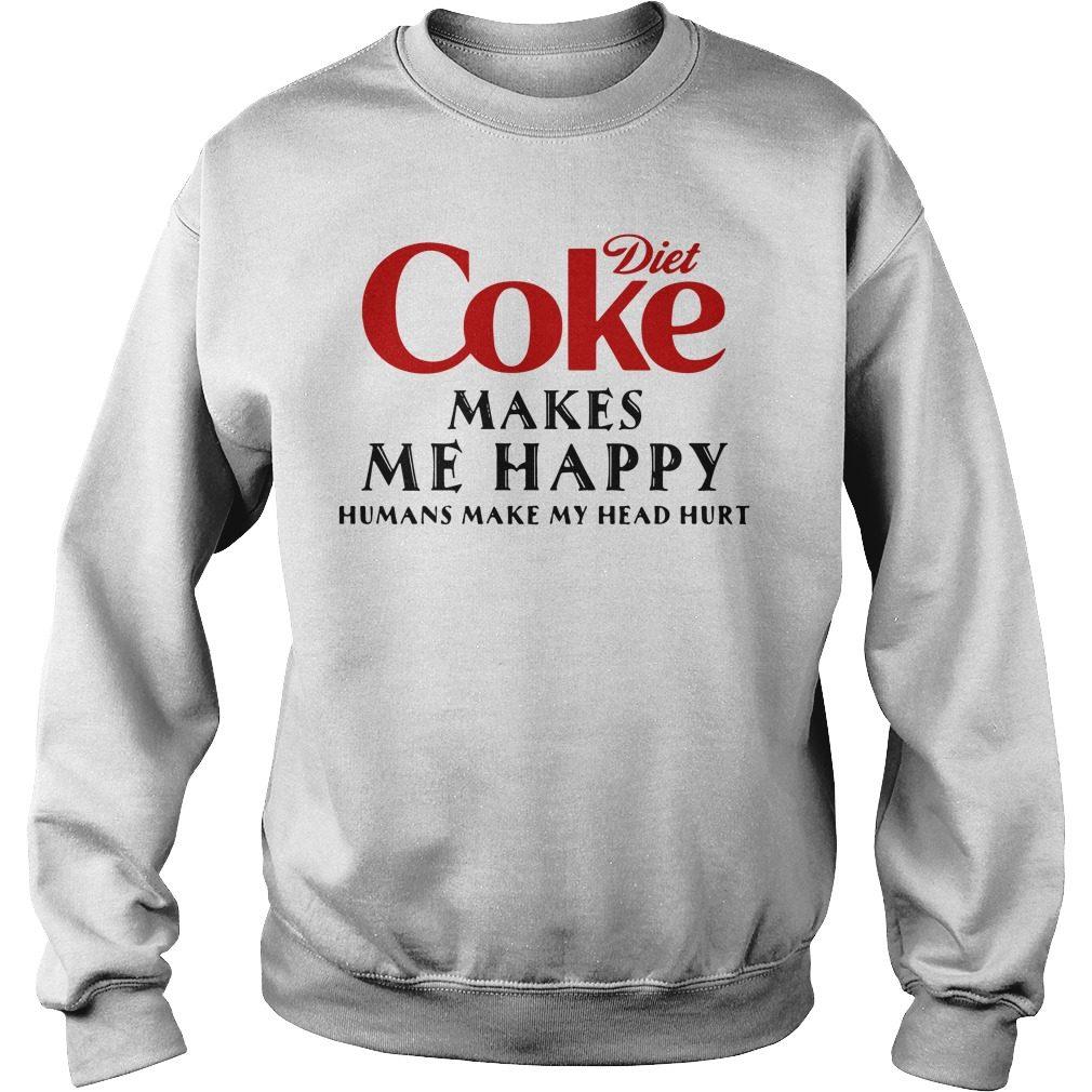 Diet Coke Makes Happy Humans Make Head Hurt Sweater
