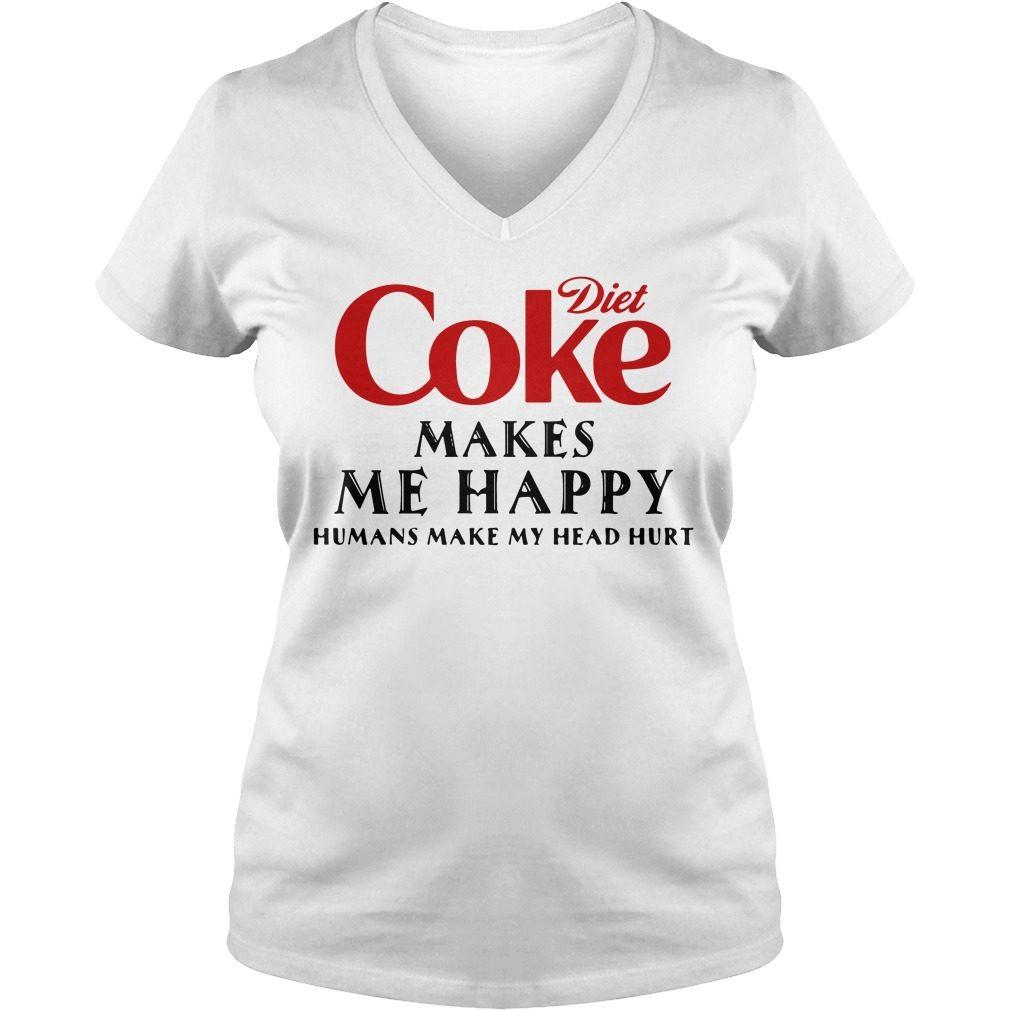 Diet Coke Makes Happy Humans Make Head Hurt V Neck T Shirt