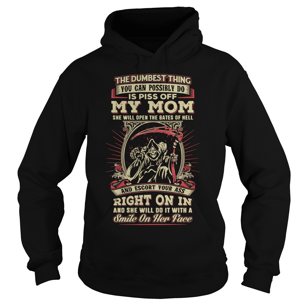 Dumbest Thing Can Possibly Piss Off Mom Hoodie