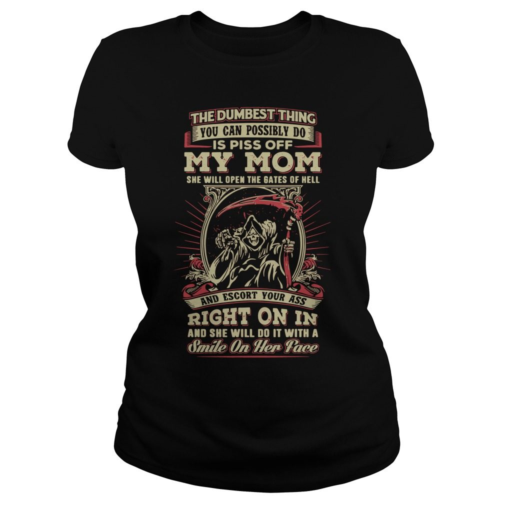 Dumbest Thing Can Possibly Piss Off Mom Ladies Tee