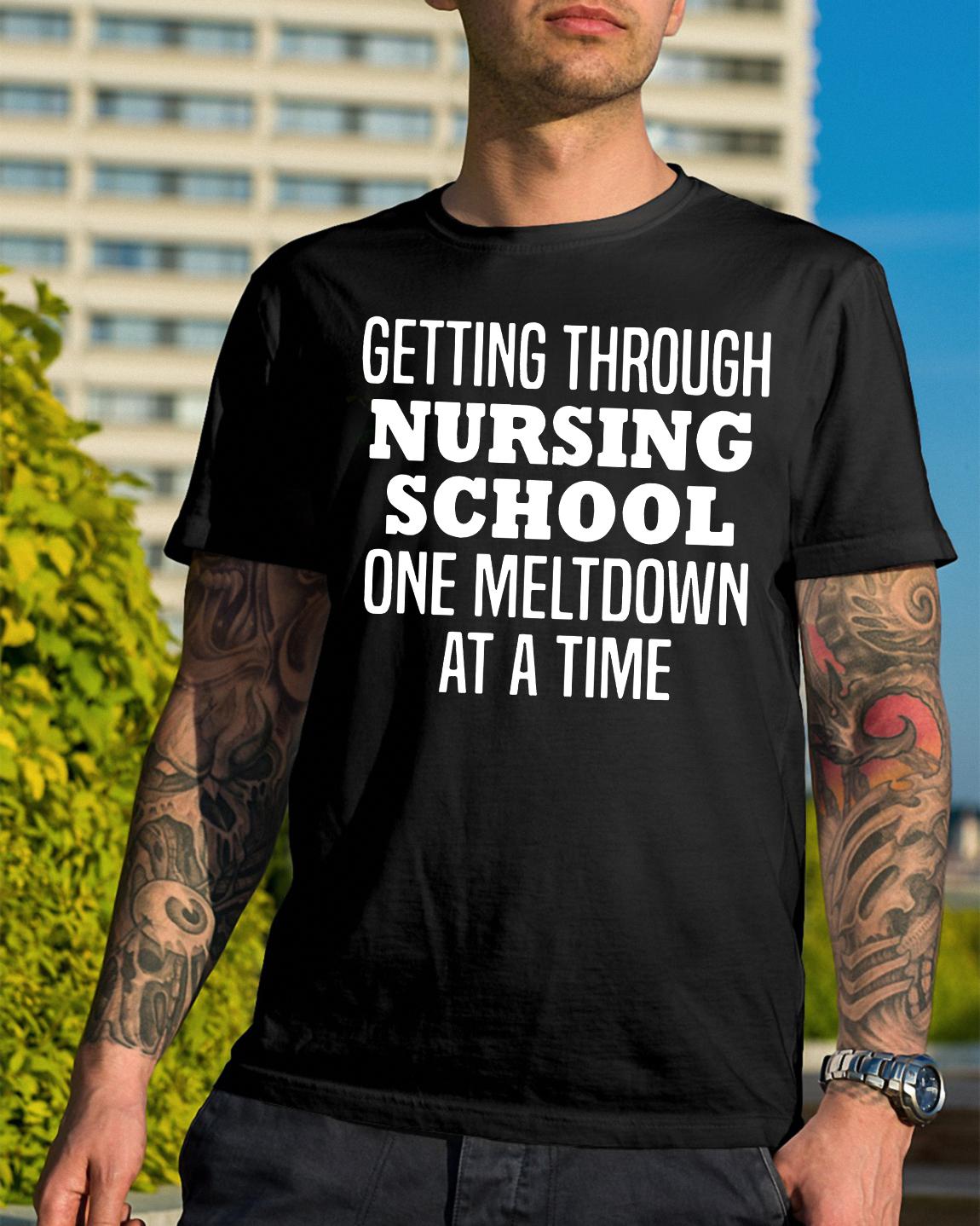 Getting Nursing School One Meltdown Time Shirt