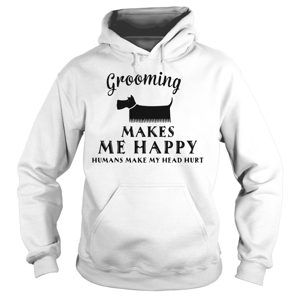 Grooming Makes Happy Humans Make Head Hurt Hoodie