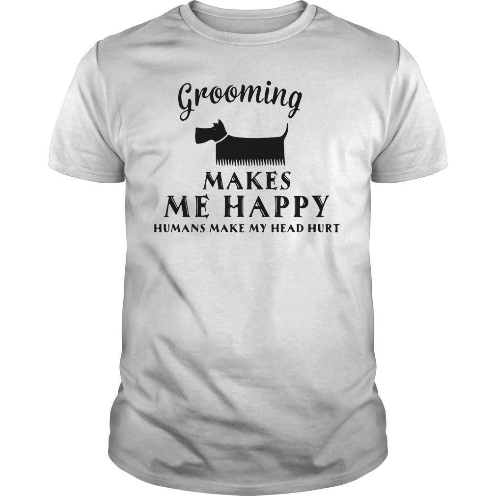Grooming Makes Happy Humans Make Head Hurt Shirt