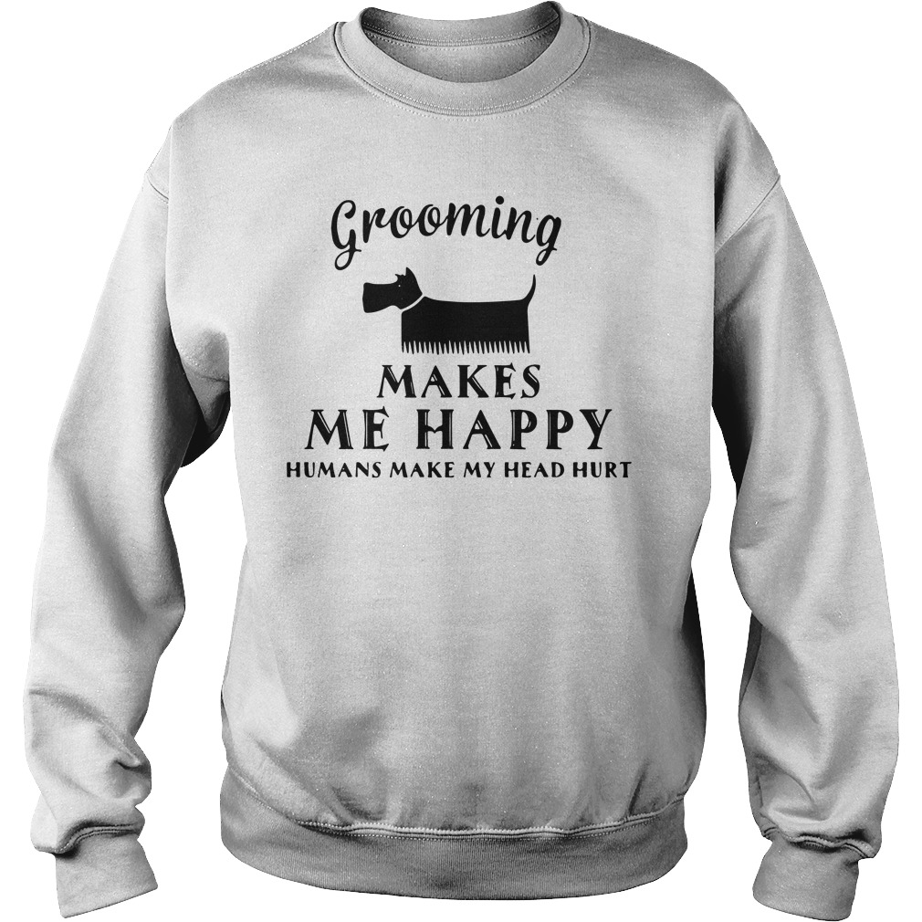 Grooming Makes Happy Humans Make Head Hurt Sweater