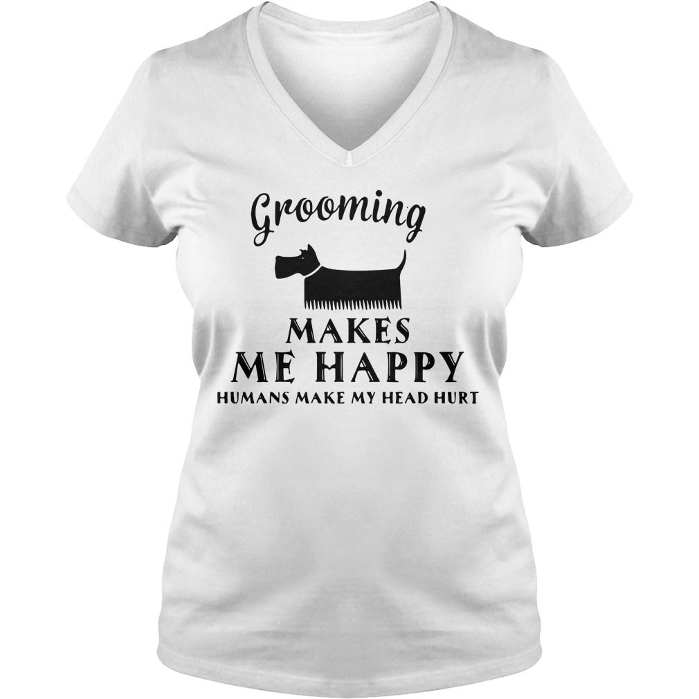 Grooming Makes Happy Humans Make Head Hurt V Neck T Shirt