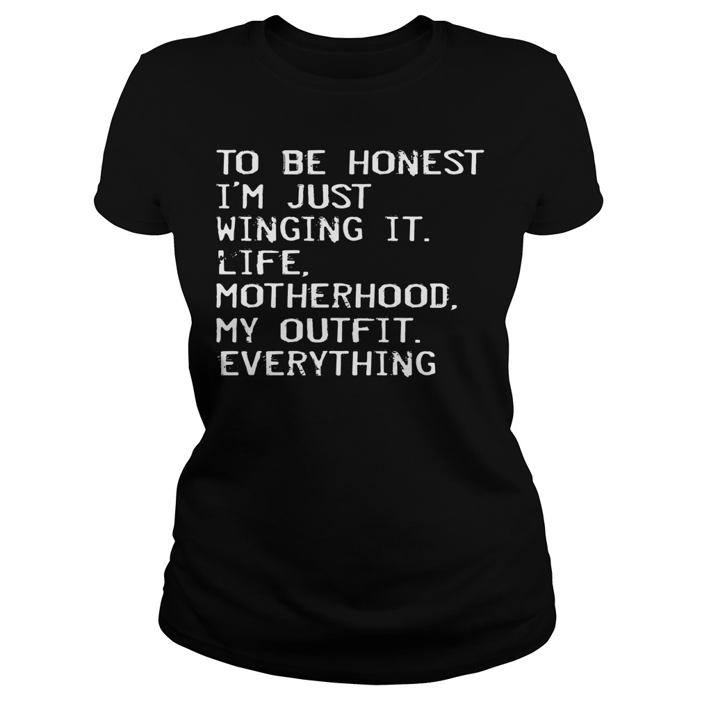 Honest Im Just Winging Life Motherhood Outfit Everything Ladies Tee